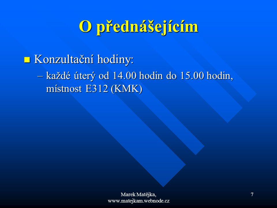 Marek Matějka, www.matejkam.webnode.cz 7 O přednášejícím Konzultační hodiny: Konzultační hodiny: –každé úterý od 14.00 hodin do 15.00 hodin, místnost
