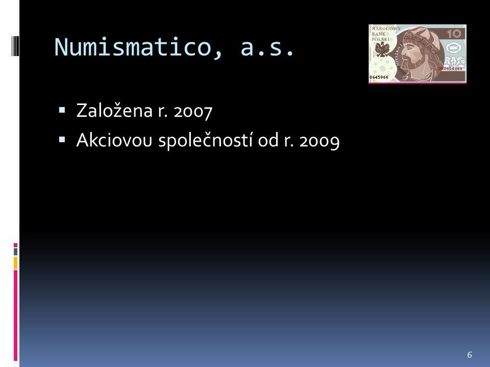 Numismatico, a.s.  Založena r. 2007  Akciovou společností od r. 2009 6