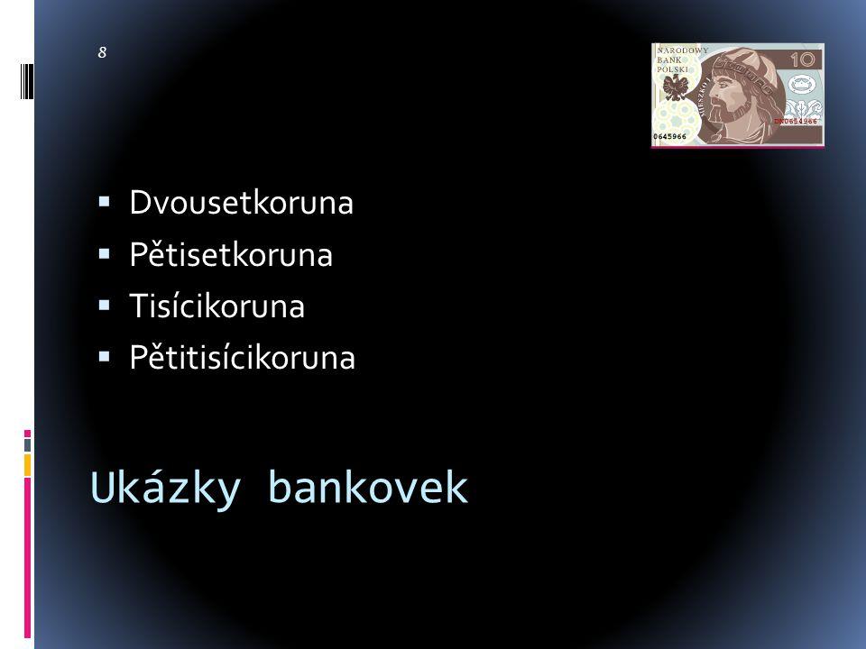 8 Ukázky bankovek  Dvousetkoruna  Pětisetkoruna  Tisícikoruna  Pětitisícikoruna