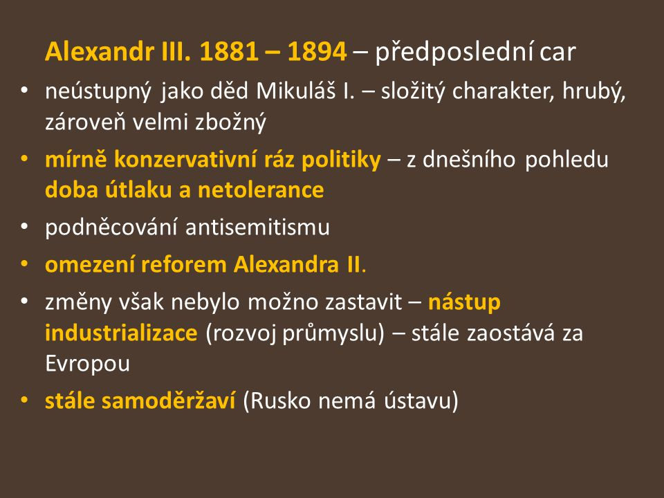 Alexandr III.1881 – 1894 – předposlední car neústupný jako děd Mikuláš I.