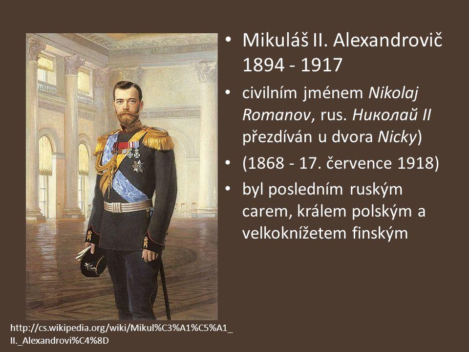Mikuláš II.Alexandrovič 1894 - 1917 civilním jménem Nikolaj Romanov, rus.