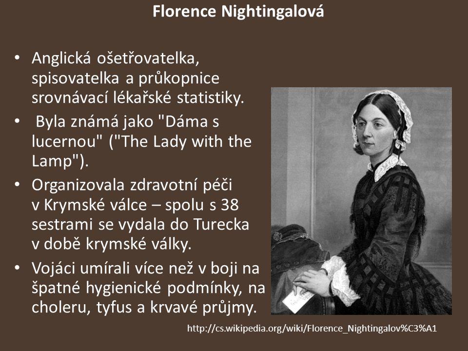 Florence Nightingalová Anglická ošetřovatelka, spisovatelka a průkopnice srovnávací lékařské statistiky.