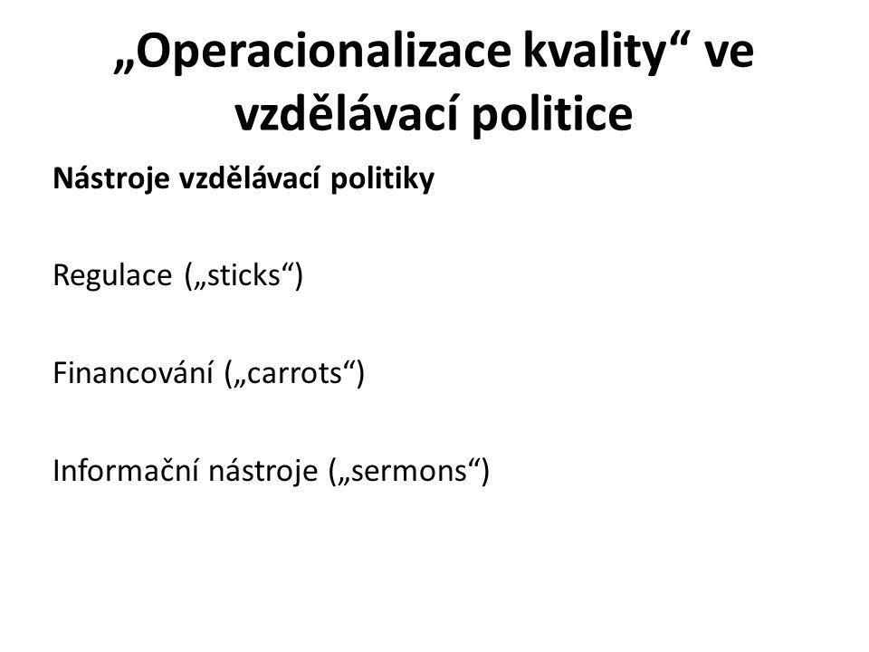 """""""Operacionalizace kvality ve vzdělávací politice Nástroje vzdělávací politiky Regulace (""""sticks ) Financování (""""carrots ) Informační nástroje (""""sermons )"""