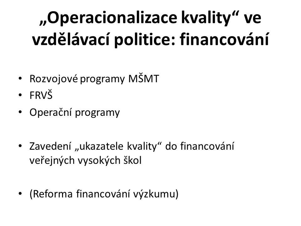"""""""Operacionalizace kvality ve vzdělávací politice: financování Rozvojové programy MŠMT FRVŠ Operační programy Zavedení """"ukazatele kvality do financování veřejných vysokých škol (Reforma financování výzkumu)"""