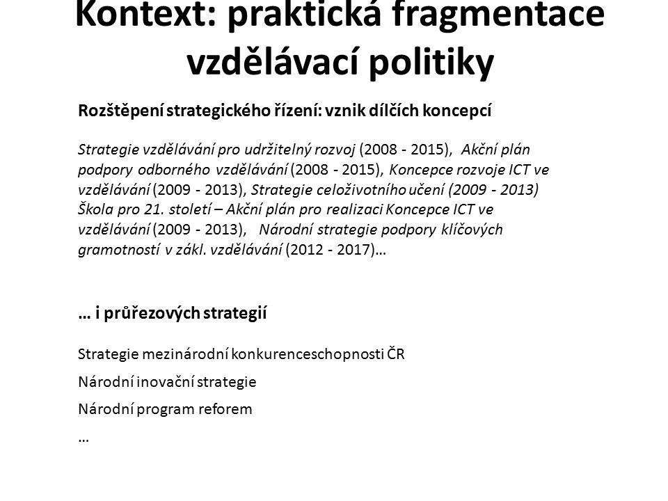 Kontext: internacionalizace vzdělávací politiky 1995 vstup ČR do OECD 1999 Boloňská deklarace a budování Evropského prostoru vysokoškolského vzdělávání 2004 vstup ČR do EU - spolupráce dobrovolná a nezávazná – vzdělávání nespadá do sféry úzké koordinace členů EU