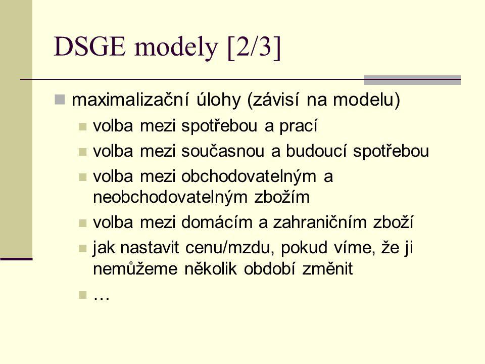 DSGE modely [2/3] maximalizační úlohy (závisí na modelu) volba mezi spotřebou a prací volba mezi současnou a budoucí spotřebou volba mezi obchodovatel