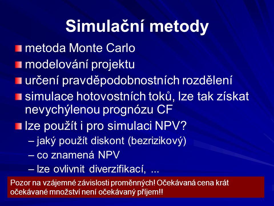 Simulační metody metoda Monte Carlo modelování projektu určení pravděpodobnostních rozdělení simulace hotovostních toků, lze tak získat nevychýlenou prognózu CF lze použít i pro simulaci NPV.