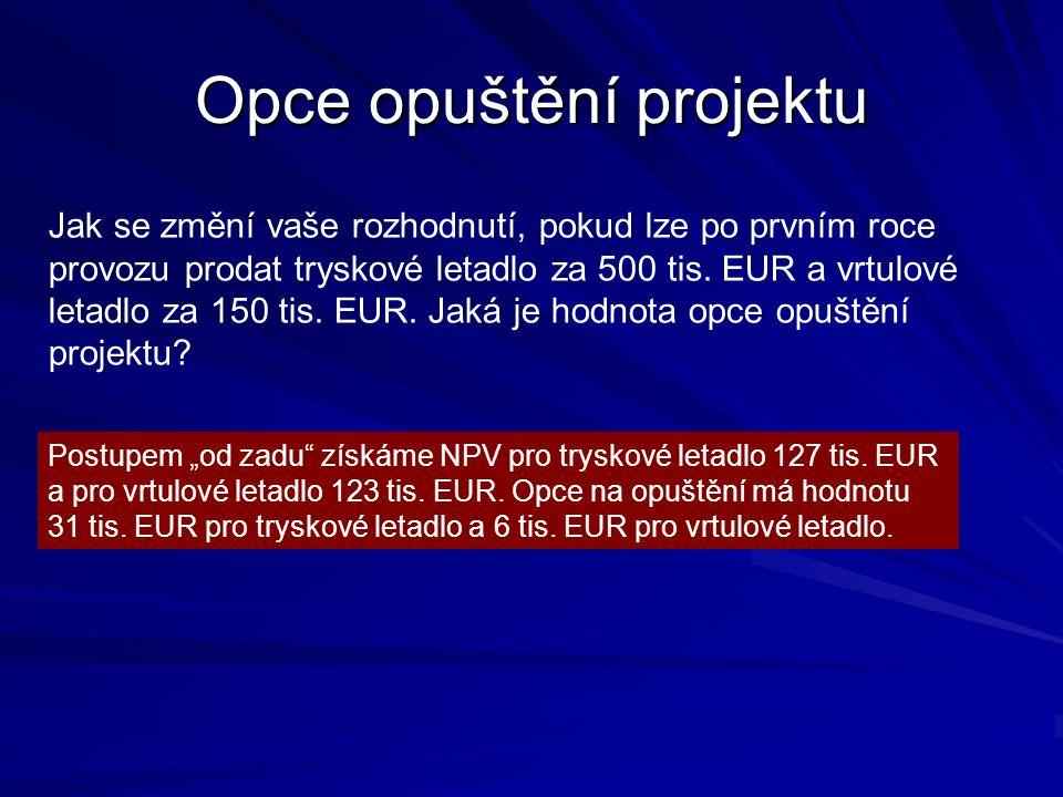 Opce opuštění projektu Jak se změní vaše rozhodnutí, pokud lze po prvním roce provozu prodat tryskové letadlo za 500 tis. EUR a vrtulové letadlo za 15
