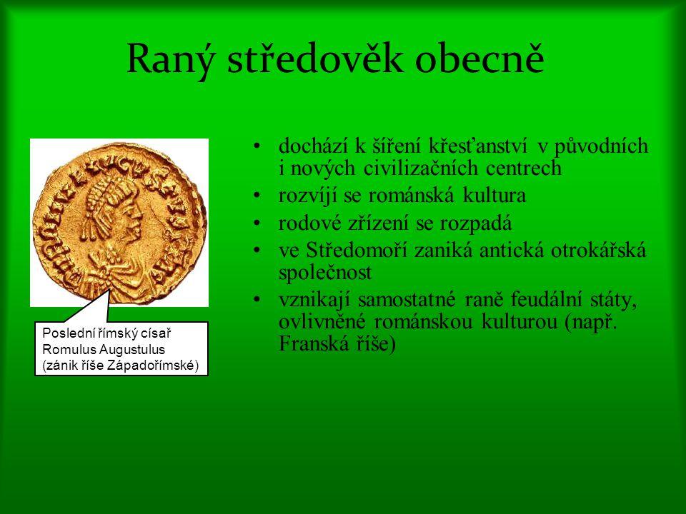 Raný středověk obecně dochází k šíření křesťanství v původních i nových civilizačních centrech rozvíjí se románská kultura rodové zřízení se rozpadá ve Středomoří zaniká antická otrokářská společnost vznikají samostatné raně feudální státy, ovlivněné románskou kulturou (např.