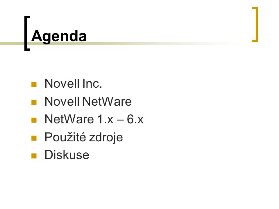 Agenda Novell Inc. Novell NetWare NetWare 1.x – 6.x Použité zdroje Diskuse