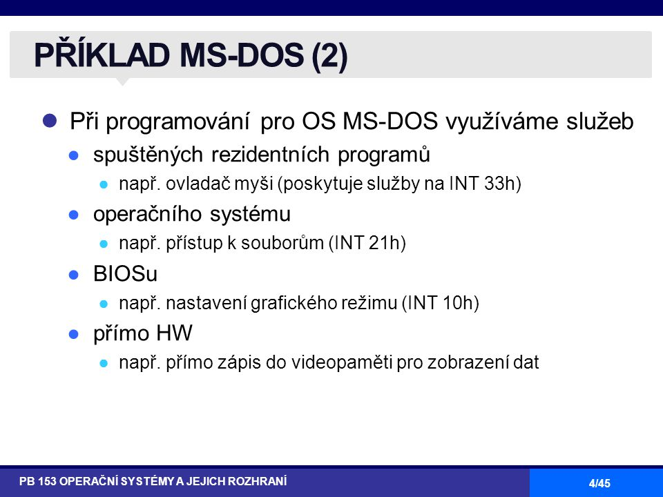 4/45 Při programování pro OS MS-DOS využíváme služeb ●spuštěných rezidentních programů ●např.