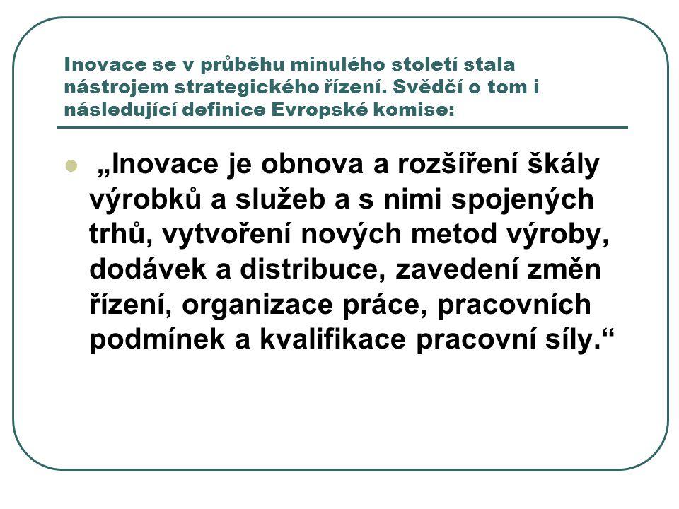 """Inovace se v průběhu minulého století stala nástrojem strategického řízení. Svědčí o tom i následující definice Evropské komise: """"Inovace je obnova a"""