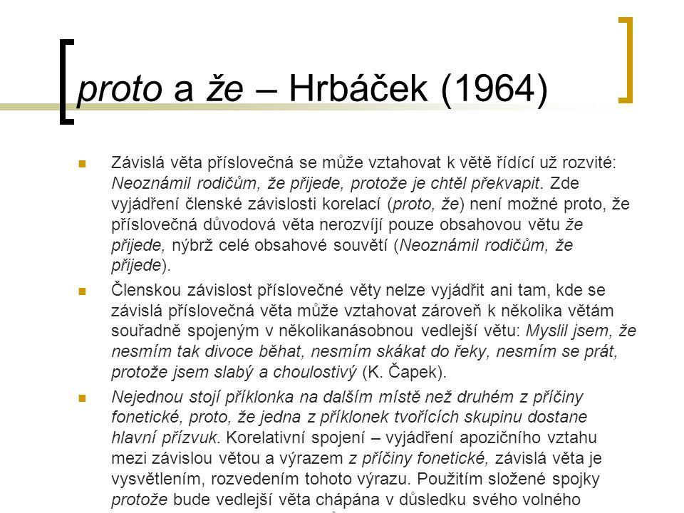 proto a že – Hrbáček (1964) Závislá věta příslovečná se může vztahovat k větě řídící už rozvité: Neoznámil rodičům, že přijede, protože je chtěl překvapit.