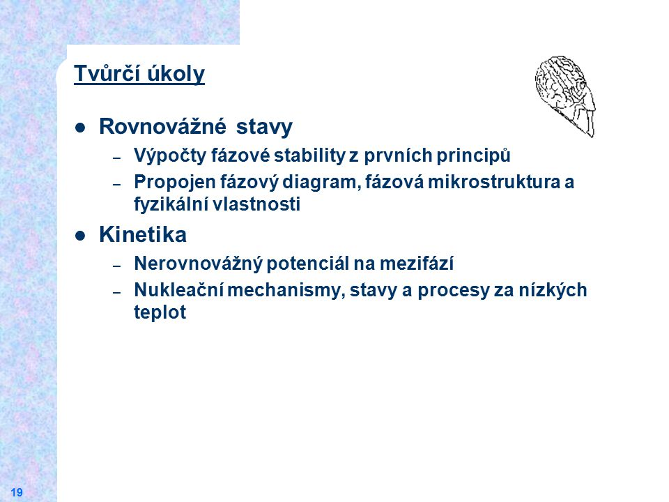 19 Rovnovážné stavy – Výpočty fázové stability z prvních principů – Propojen fázový diagram, fázová mikrostruktura a fyzikální vlastnosti Kinetika – N