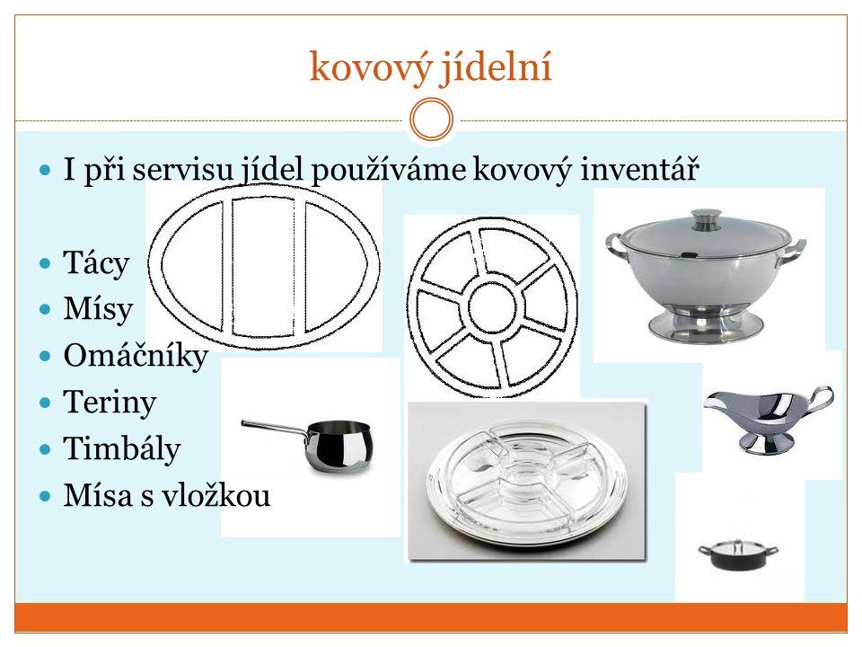 kovový jídelní I při servisu jídel používáme kovový inventář Tácy Mísy Omáčníky Teriny Timbály Mísa s vložkou