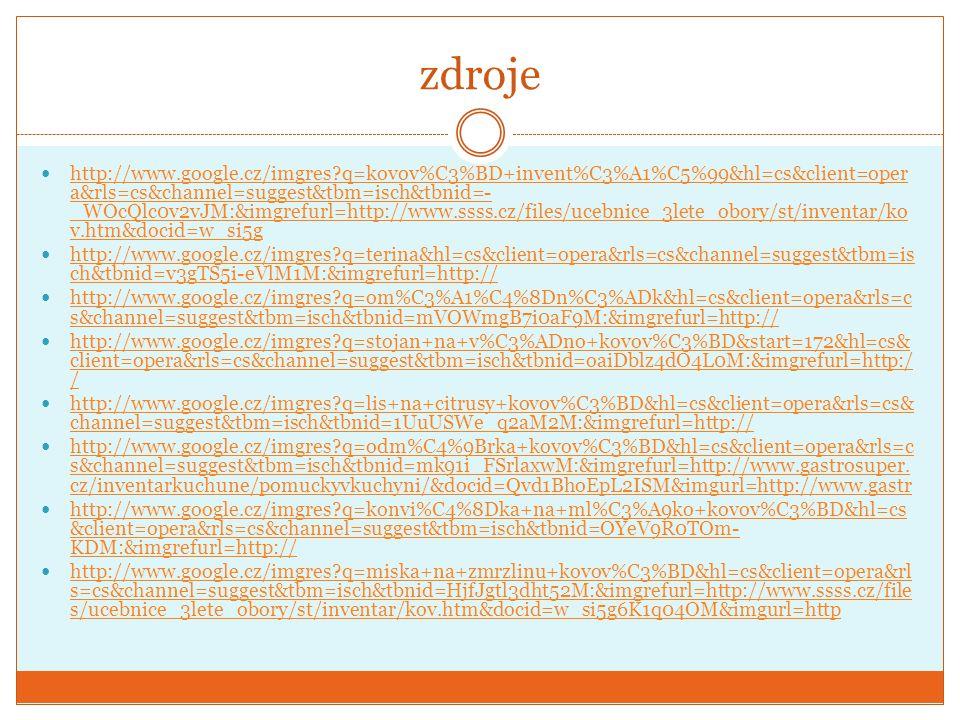 zdroje http://www.google.cz/imgres?q=kovov%C3%BD+invent%C3%A1%C5%99&hl=cs&client=oper a&rls=cs&channel=suggest&tbm=isch&tbnid=- _WOcQlc0v2vJM:&imgrefu