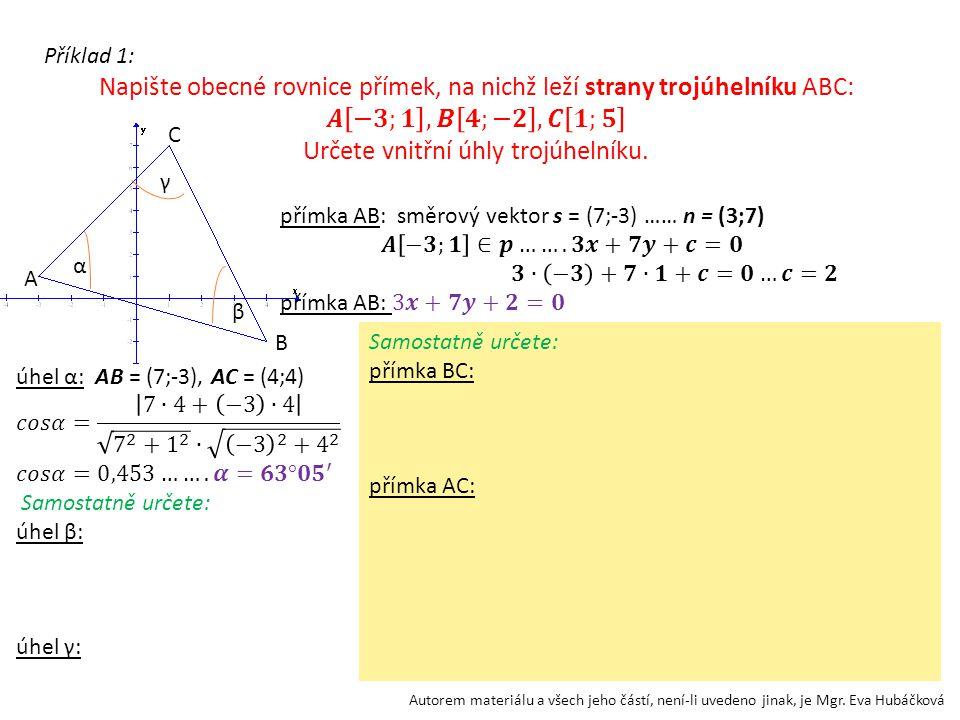 Autorem materiálu a všech jeho částí, není-li uvedeno jinak, je Mgr. Eva Hubáčková C A B α β γ Samostatně určete: přímka BC: přímka AC: