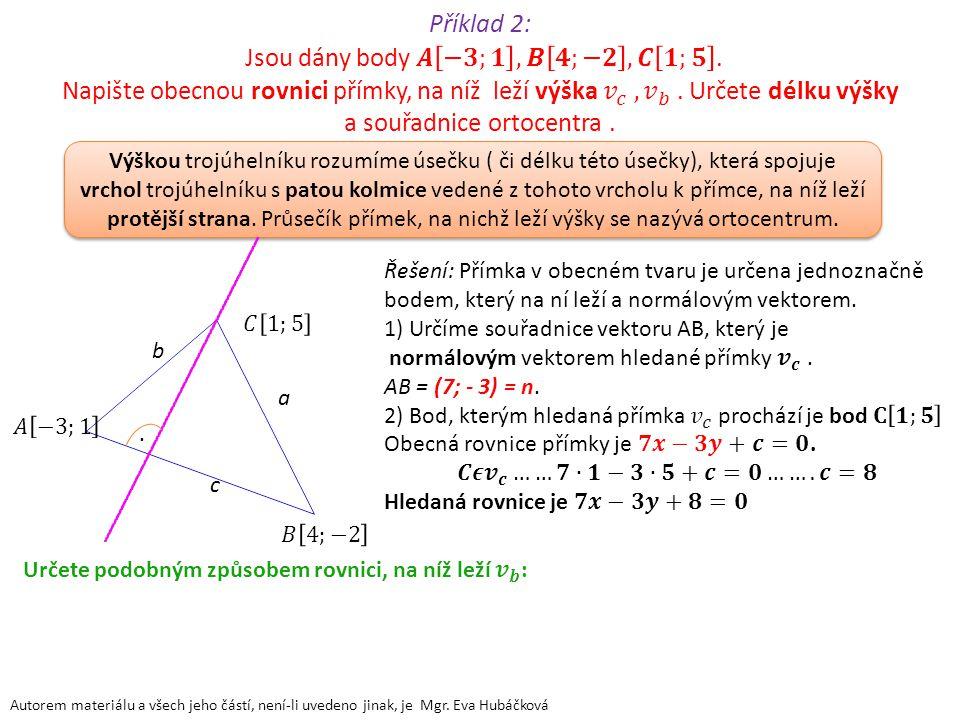 Autorem materiálu a všech jeho částí, není-li uvedeno jinak, je Mgr. Eva Hubáčková Výškou trojúhelníku rozumíme úsečku ( či délku této úsečky), která