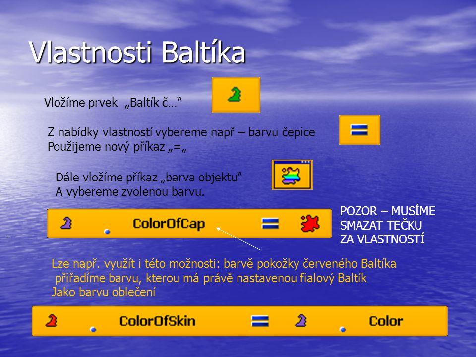 """Vlastnosti Baltíka 1.zapísaným aspoň čiastočne textovým zápisom: alebo takto s využitím ikony - Vložíme prvek """"Baltík č… Z nabídky vlastností vybereme např – barvu čepice Použijeme nový příkaz """"="""" Dále vložíme příkaz """"barva objektu A vybereme zvolenou barvu."""