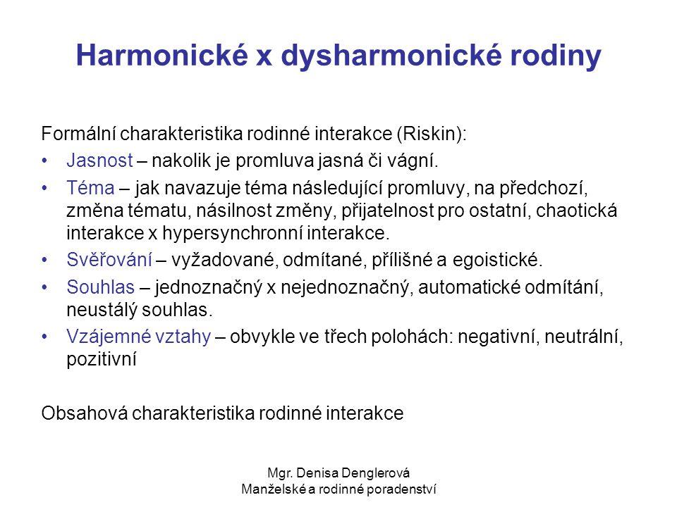 Mgr. Denisa Denglerová Manželské a rodinné poradenství Harmonické x dysharmonické rodiny Formální charakteristika rodinné interakce (Riskin): Jasnost