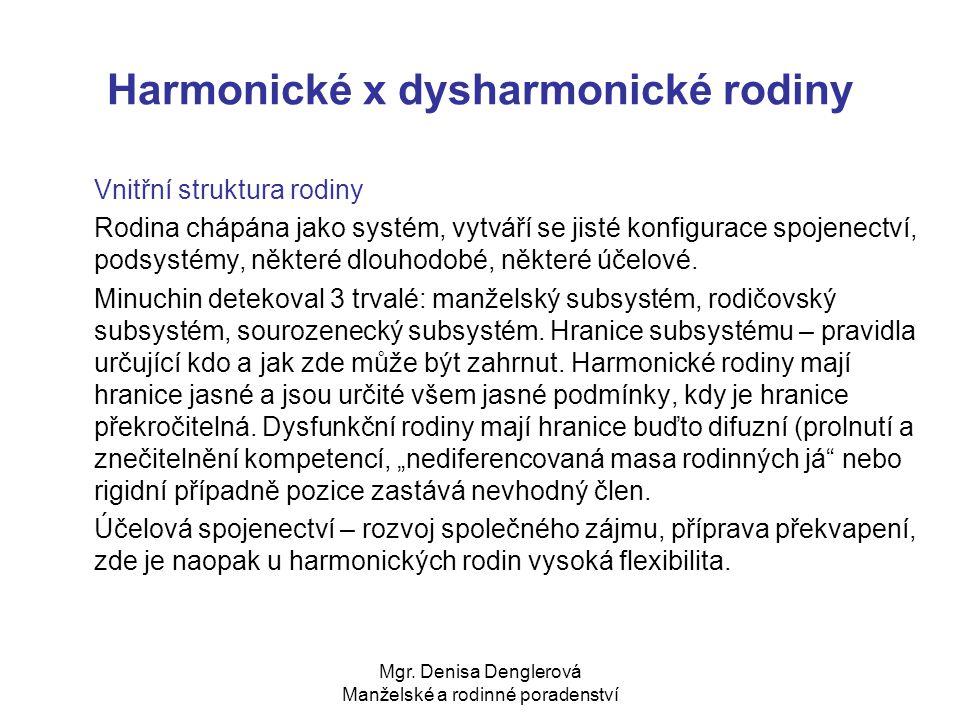 Mgr. Denisa Denglerová Manželské a rodinné poradenství Harmonické x dysharmonické rodiny Vnitřní struktura rodiny Rodina chápána jako systém, vytváří