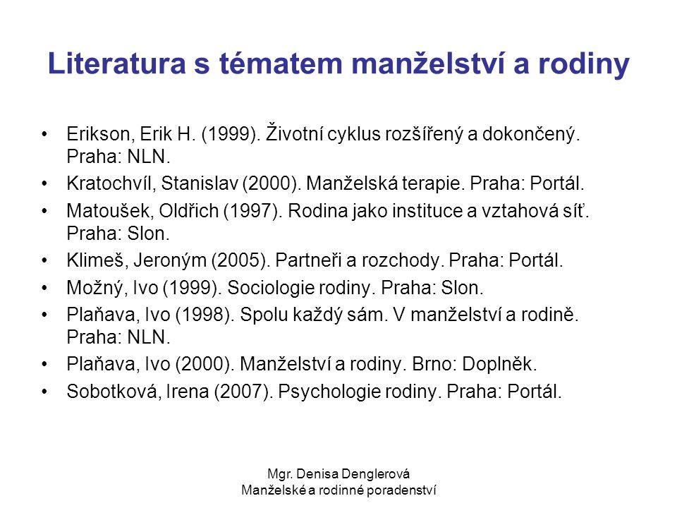 Mgr. Denisa Denglerová Manželské a rodinné poradenství Literatura s tématem manželství a rodiny Erikson, Erik H. (1999). Životní cyklus rozšířený a do