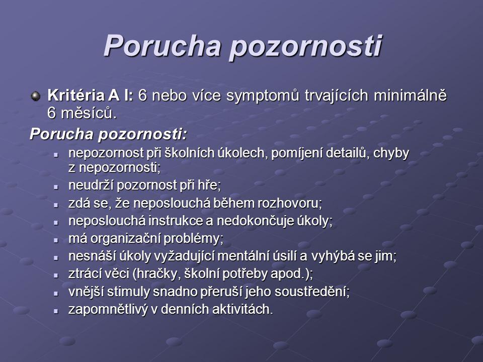 Porucha pozornosti Kritéria A I: 6 nebo více symptomů trvajících minimálně 6 měsíců. Porucha pozornosti: nepozornost při školních úkolech, pomíjení de