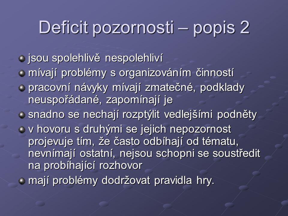 Deficit pozornosti – popis 2 jsou spolehlivě nespolehliví mívají problémy s organizováním činností pracovní návyky mívají zmatečné, podklady neuspořád