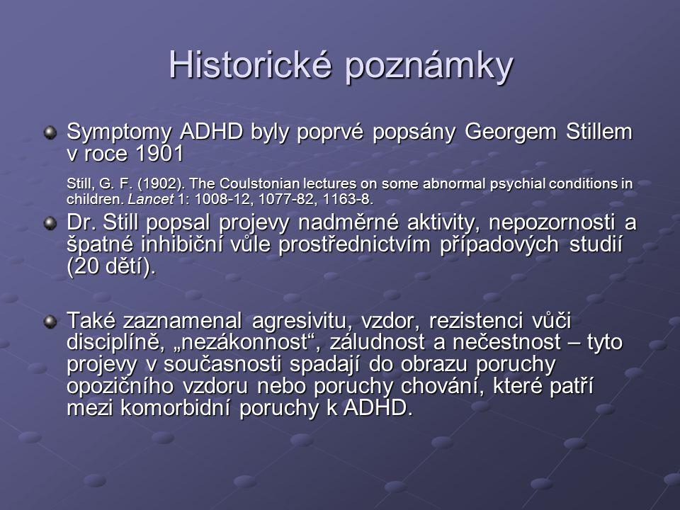 Historické poznámky 2 V roce 1917 byl syndrom nadměrné aktivity a nesoustředěnosti popsán v souvislosti s pandémií Encephalitis Lethargica Tato nemoc se dnes již nevyskytuje.