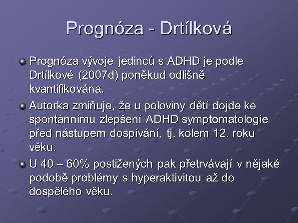 Prognóza - Drtílková Prognóza vývoje jedinců s ADHD je podle Drtílkové (2007d) poněkud odlišně kvantifikována. Autorka zmiňuje, že u poloviny dětí doj