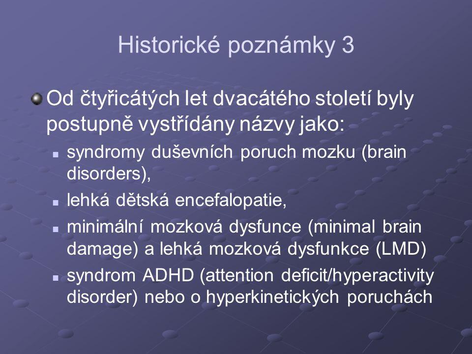 Vývoj pojetí neklidu dřívější diagnózy se snažily postihnout etiologii (tedy předpokládané poškození mozku) současná označení jsou v podstatě jen symptomatickým popisem poruchy, tj.