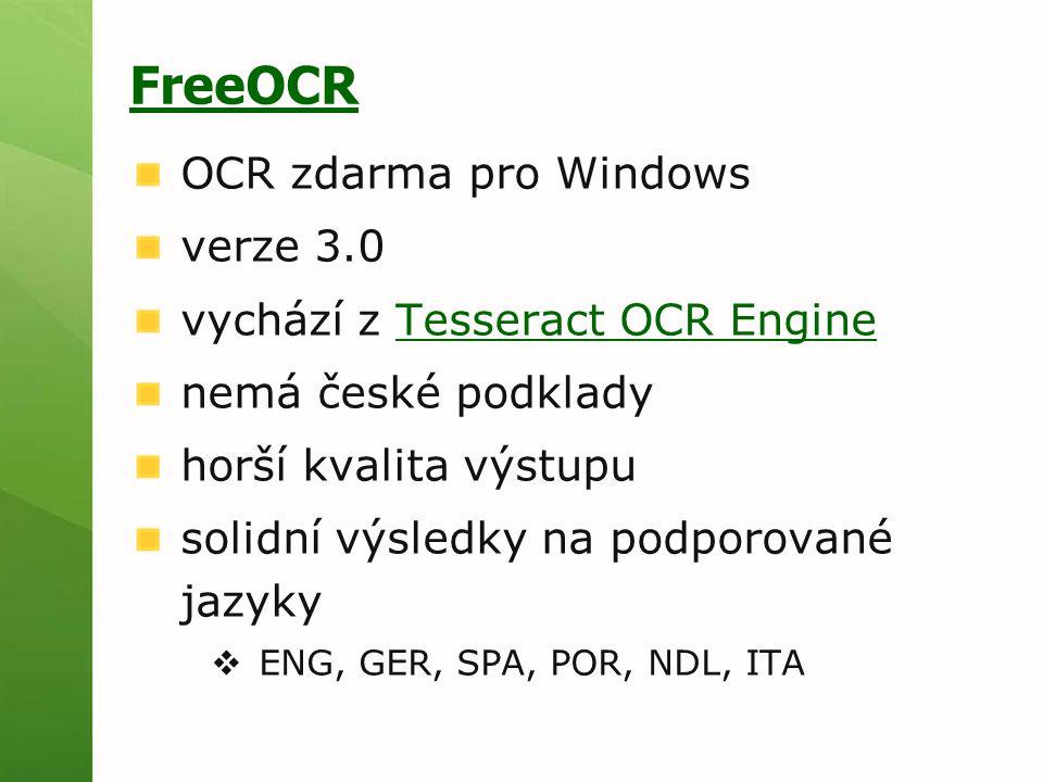 OCR zdarma pro Windows verze 3.0 vychází z Tesseract OCR EngineTesseract OCR Engine nemá české podklady horší kvalita výstupu solidní výsledky na podporované jazyky  ENG, GER, SPA, POR, NDL, ITA