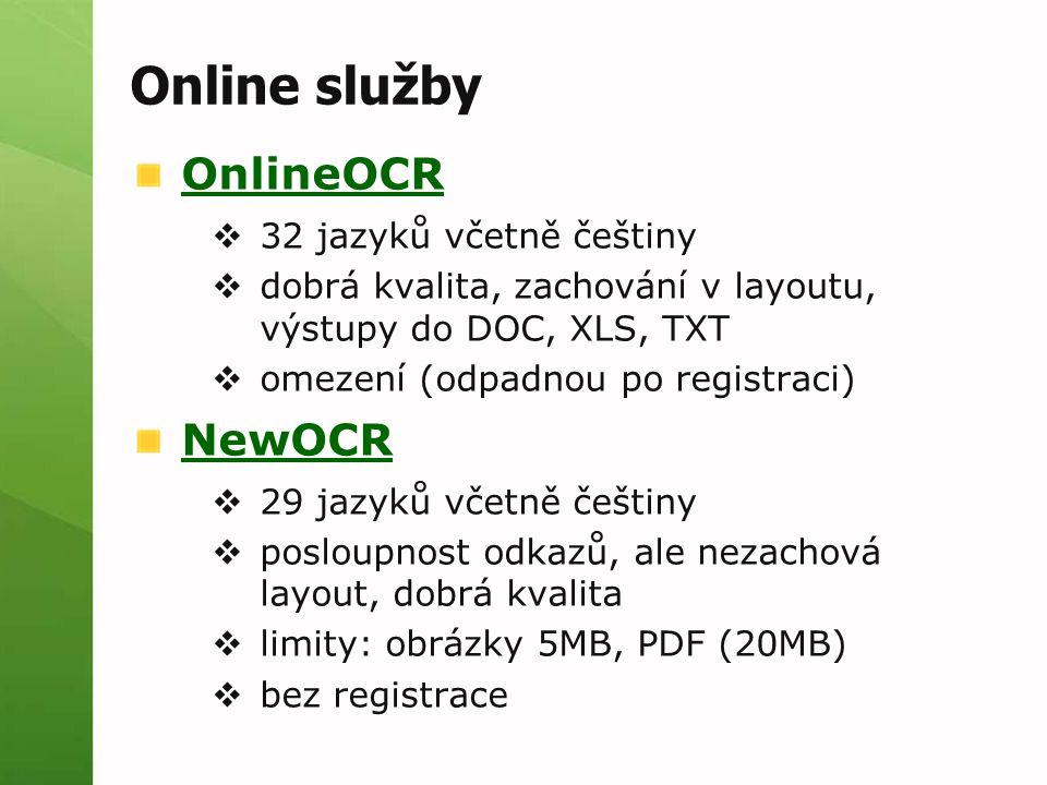 Online služby OnlineOCR  32 jazyků včetně češtiny  dobrá kvalita, zachování v layoutu, výstupy do DOC, XLS, TXT  omezení (odpadnou po registraci) NewOCR  29 jazyků včetně češtiny  posloupnost odkazů, ale nezachová layout, dobrá kvalita  limity: obrázky 5MB, PDF (20MB)  bez registrace