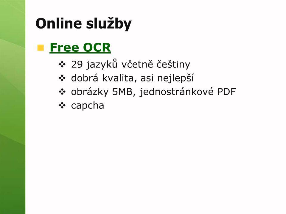 Online služby Free OCR  29 jazyků včetně češtiny  dobrá kvalita, asi nejlepší  obrázky 5MB, jednostránkové PDF  capcha