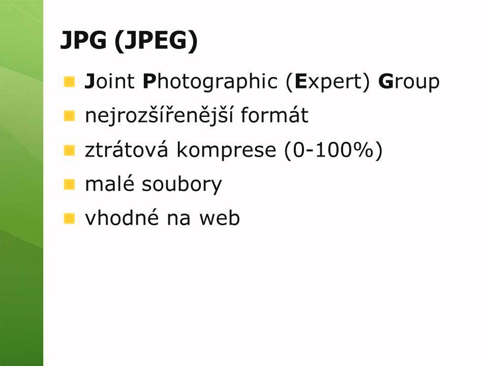 JPG (JPEG) Joint Photographic (Expert) Group nejrozšířenější formát ztrátová komprese (0-100%) malé soubory vhodné na web