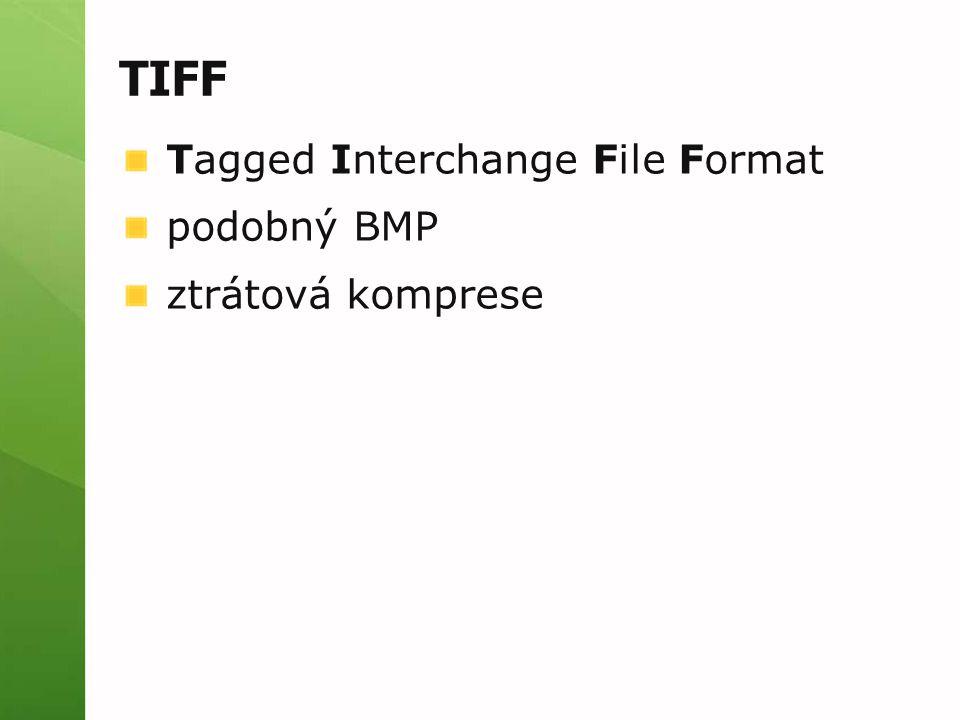 TIFF Tagged Interchange File Format podobný BMP ztrátová komprese