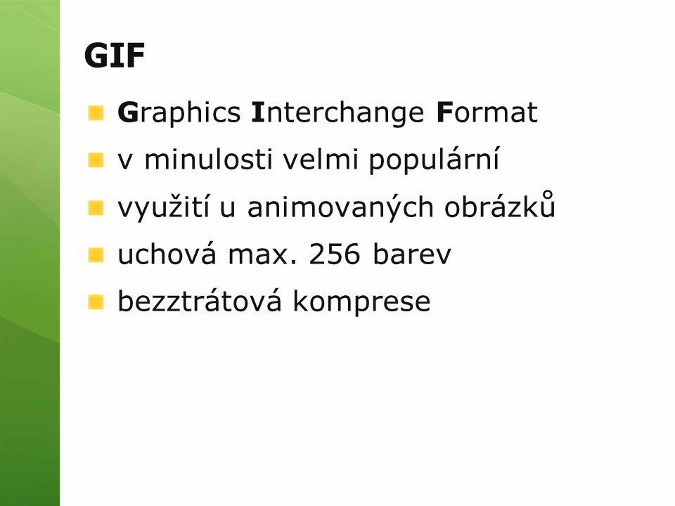 GIF Graphics Interchange Format v minulosti velmi populární využití u animovaných obrázků uchová max.