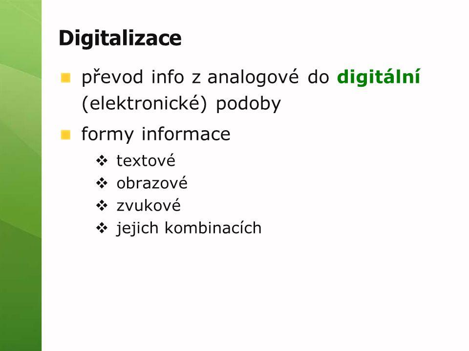 Digitalizace převod info z analogové do digitální (elektronické) podoby formy informace  textové  obrazové  zvukové  jejich kombinacích