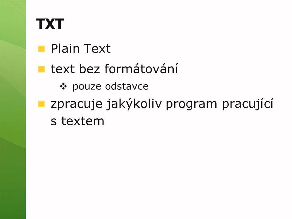 TXT Plain Text text bez formátování  pouze odstavce zpracuje jakýkoliv program pracující s textem