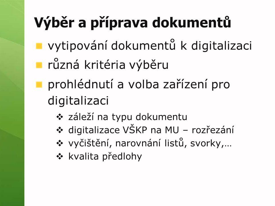 Výběr a příprava dokumentů vytipování dokumentů k digitalizaci různá kritéria výběru prohlédnutí a volba zařízení pro digitalizaci  záleží na typu dokumentu  digitalizace VŠKP na MU – rozřezání  vyčištění, narovnání listů, svorky,…  kvalita předlohy