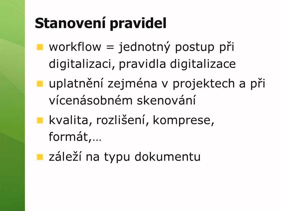 Stanovení pravidel workflow = jednotný postup při digitalizaci, pravidla digitalizace uplatnění zejména v projektech a při vícenásobném skenování kvalita, rozlišení, komprese, formát,… záleží na typu dokumentu