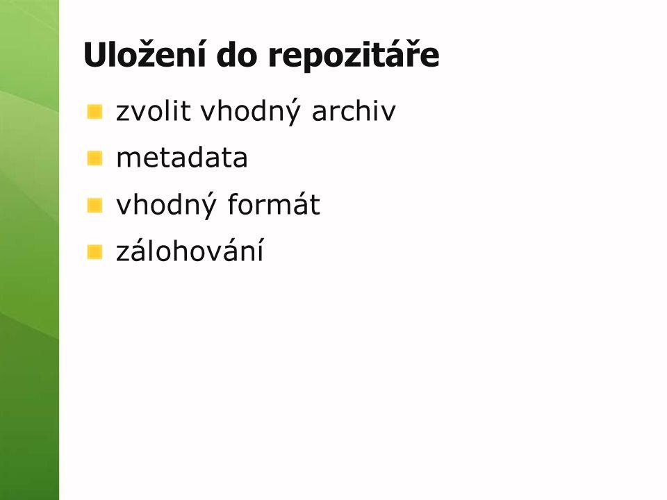 Uložení do repozitáře zvolit vhodný archiv metadata vhodný formát zálohování