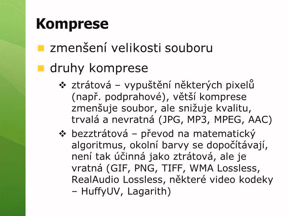 Komprese zmenšení velikosti souboru druhy komprese  ztrátová – vypuštění některých pixelů (např.