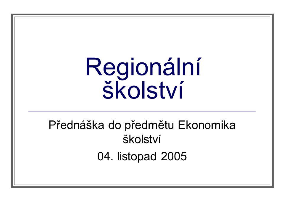 Regionální školství Přednáška do předmětu Ekonomika školství 04. listopad 2005