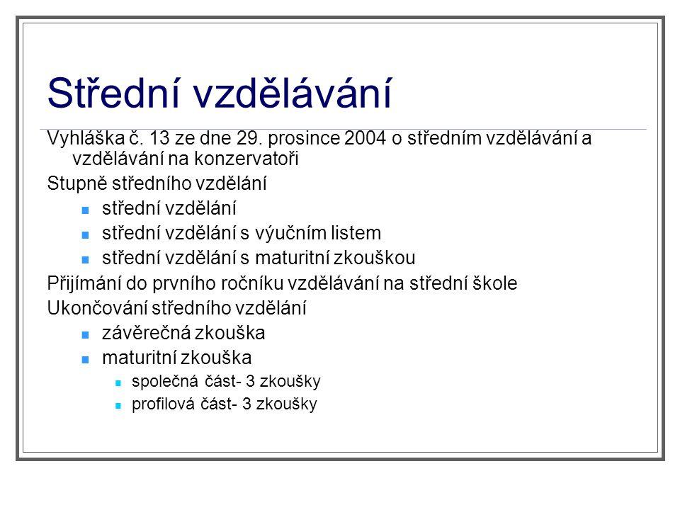 Střední vzdělávání Vyhláška č. 13 ze dne 29. prosince 2004 o středním vzdělávání a vzdělávání na konzervatoři Stupně středního vzdělání střední vzdělá