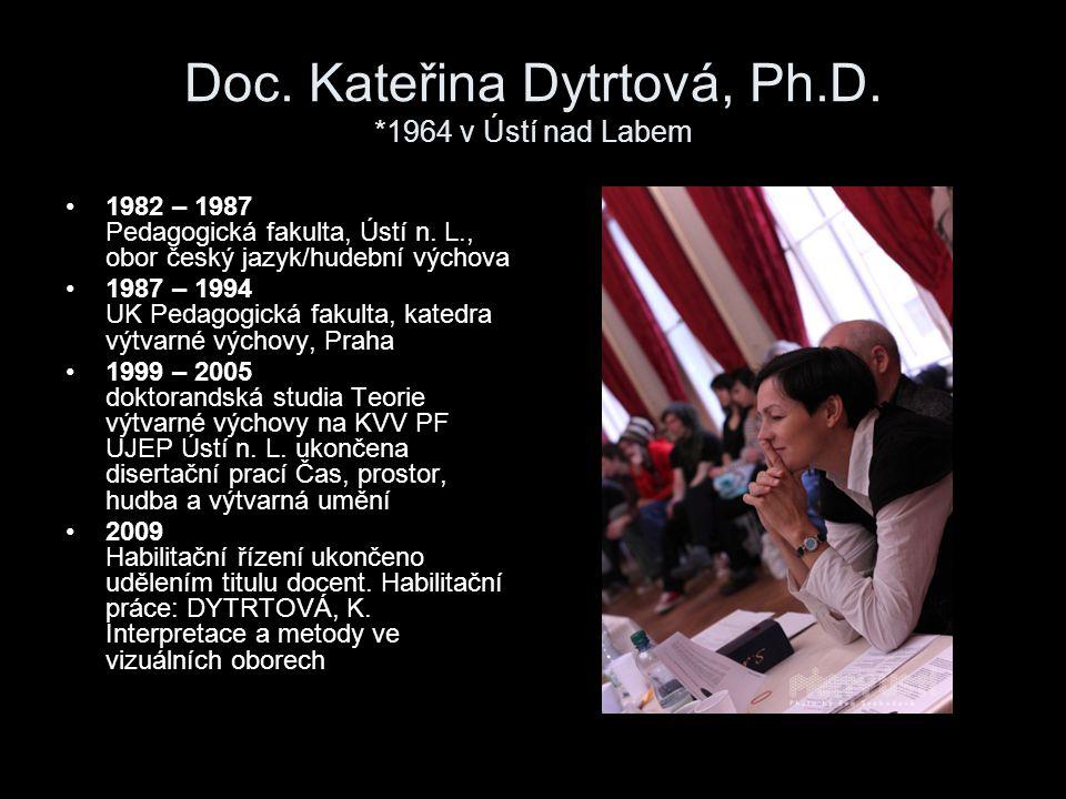 Doc. Kateřina Dytrtová, Ph.D. *1964 v Ústí nad Labem 1982 – 1987 Pedagogická fakulta, Ústí n. L., obor český jazyk/hudební výchova 1987 – 1994 UK Peda