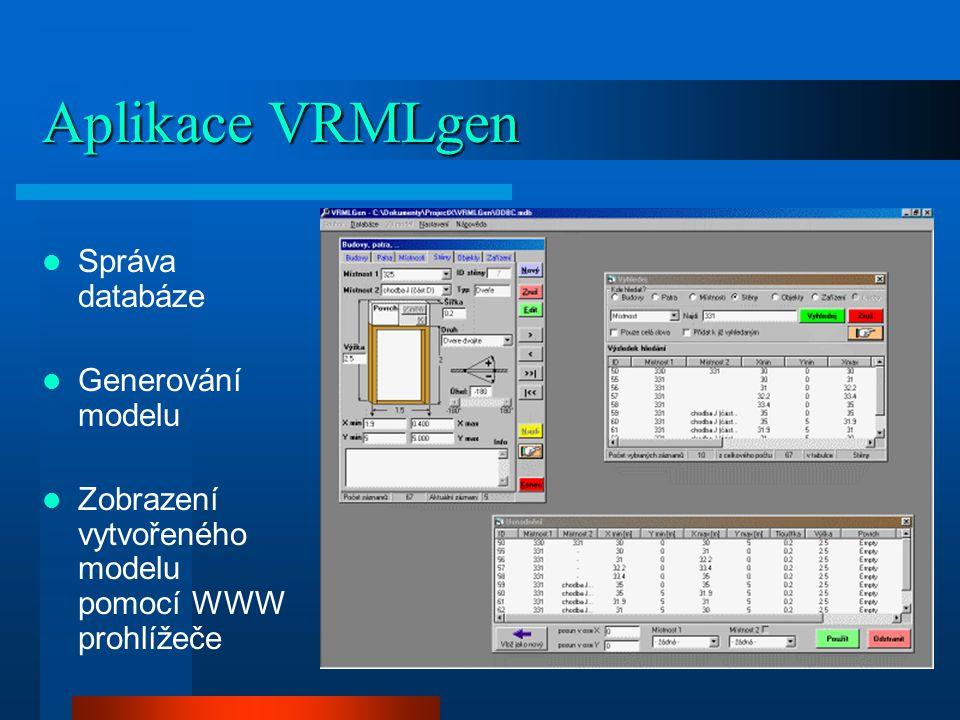 Aplikace VRMLgen Správa databáze Generování modelu Zobrazení vytvořeného modelu pomocí WWW prohlížeče