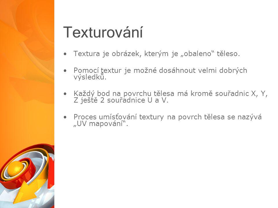 """Texturování Textura je obrázek, kterým je """"obaleno těleso."""
