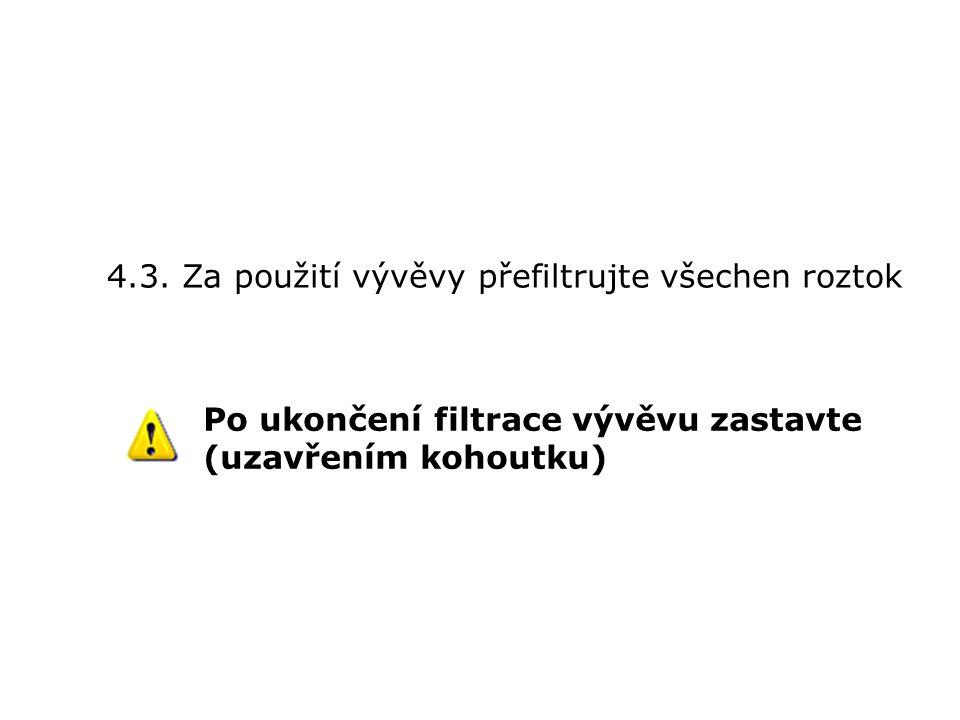 4.3. Za použití vývěvy přefiltrujte všechen roztok Po ukončení filtrace vývěvu zastavte (uzavřením kohoutku)