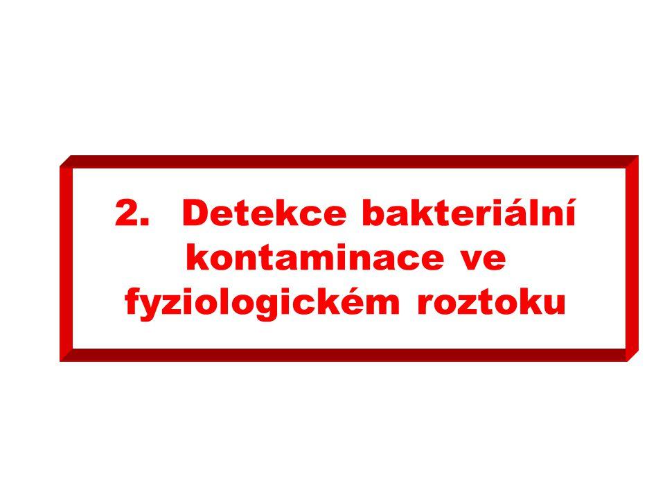 2.Detekce bakteriální kontaminace ve fyziologickém roztoku